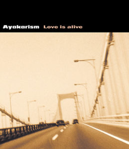 Ayakarism 1st Maxi Single【Love is alive】